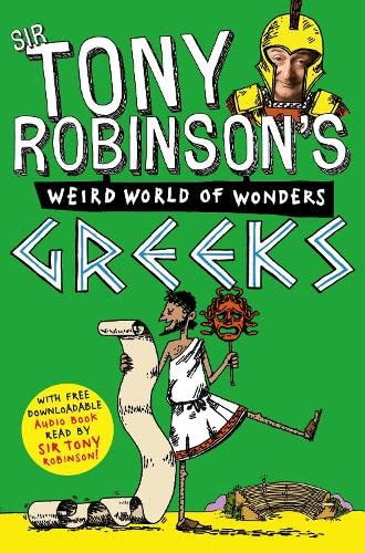 Tony Robinson's Weird World of Wonders! Greeks by Sir Tony Robinson