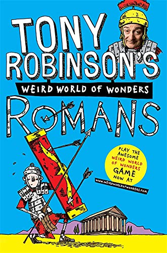 Tony Robinson's Weird World of Wonders! Romans by Sir Tony Robinson