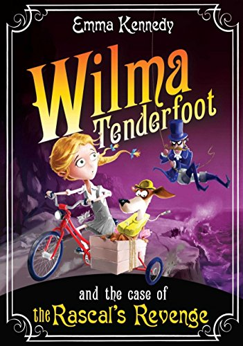 Wilma Tenderfoot and the Case of the Rascal's Revenge By Emma Kennedy