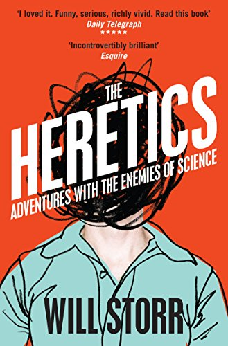 The Heretics: Adventures with the Enemies of Science By Will Storr