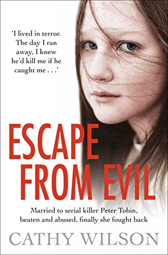 Escape from Evil: Married at 17 to a Serial Killer, She's One Victim Who Escaped by Cathy Wilson