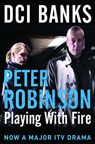 DCI Banks: Playing With Fire (The Inspector Banks series) By Peter Robinson