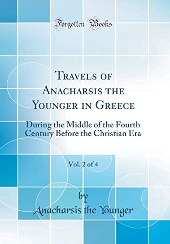 Travels of Anacharsis the Younger in Greece, Vol. 2 of 4 By Anacharsis the Younger