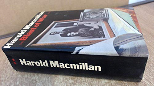 The Blast of War, 1939-45 By Harold Macmillan
