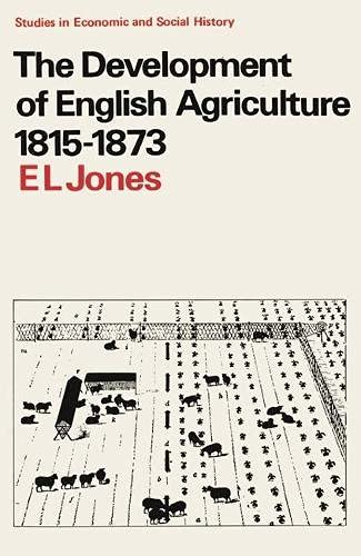 The Development of English Agriculture, 1815-73 By E. L. Jones
