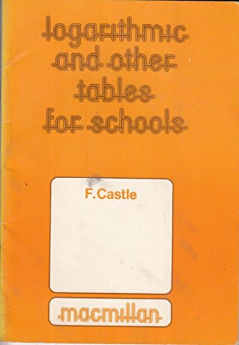 Logarithmic and Other Tables for Schools By Frank Castle