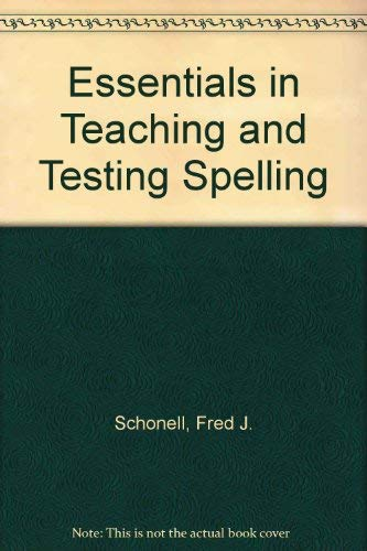 Essentials in Teaching and Testing Spelling By Fred J. Schonell