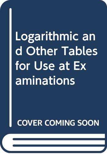 Logarithmic and Other Tables for Use at Examinations By Frank Castle