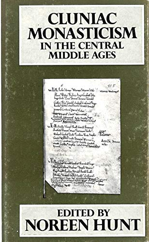 Cluniac Monasticism in the Central Middle Ages By Edited by Noreen Hunt