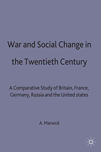 War and Social Change in the Twentieth Century: A Comparative Study of Britain, France, Germany, Russia and the United States By Arthur Marwick