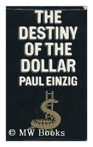 Destiny of the Dollar By Paul Einzig