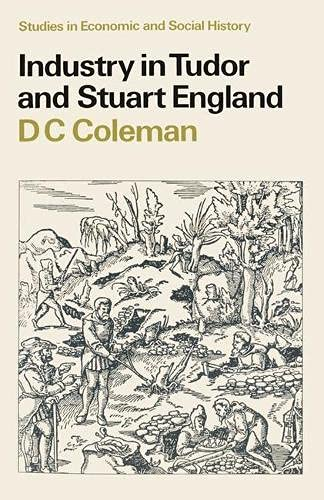 Industry in Tudor and Stuart England By D.C. Coleman