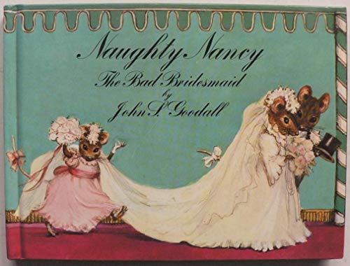 Naughty Nancy the Bad Bridesmaid By John S. Goodall