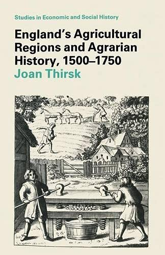 England's Agricultural Regions and Agrarian History, 1500-1750 By Joan Thirsk