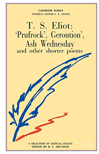 T.S.Eliot: Prufrock, Gerontion, Ash Wednesday and other Shorter Poems By Brian C. Southam