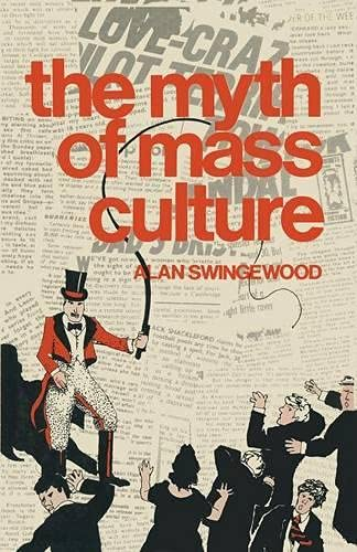 The Myth of Mass Culture By Alan Swingewood