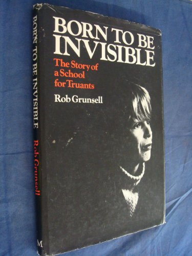 Born to be Invisible By R. Grunsell