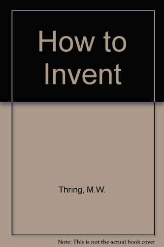 How to Invent By M. W. Thring