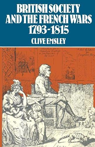 British Society and the French Wars, 1793-1815 By Professor Clive Emsley