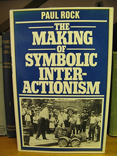 Making of Symbolic Interactionism By Paul Rock