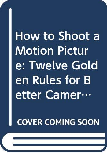 How To Shoot A Motion Picture: Twelve Golden Rules for Better Camera Work (Papermacs) By Ivan Watson