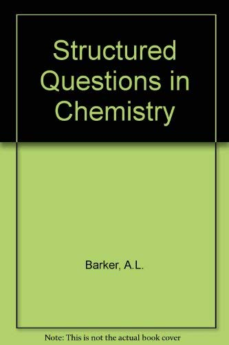 Structured Questions in Chemistry By A.L. Barker