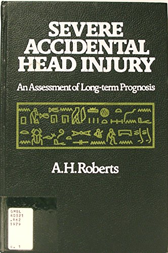 Severe Accidental Head Injury: Assessment of Long-term Prognosis By Anthony Herber Roberts