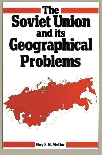 The Soviet Union and Its Geographical Problems by Roy E. H. Mellor