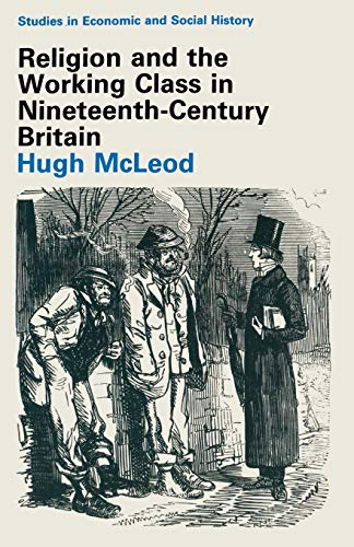 Religion and the Working Class in Nineteenth-Century Britain By Hugh Mcleod