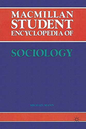 Macmillan Student Encyclopedia of Sociology By Edited by Michael Mann