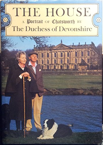 The House: Portrait of Chatsworth by The Duchess of Devonshire