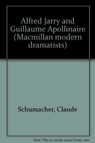 Alfred Jarry and Guillaume Apollinaire (Macmillan modern dramatists) By Claude Schumacher