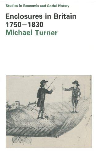 Enclosures in Britain 1750-1830 By Michael Turner