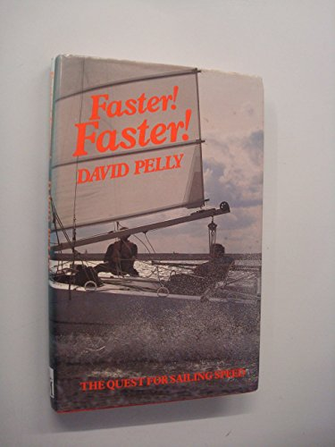 Faster Faster: Quest for Sailing Speed By David Pelly