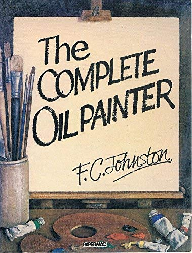The Complete Oil Painter By Frederick Charles Johnston