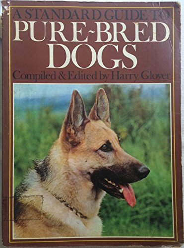 Standard Guide to Pure-bred Dogs By Harry Glover