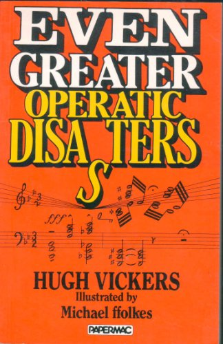 Even Greater Operatic Disasters By Hugh Vickers
