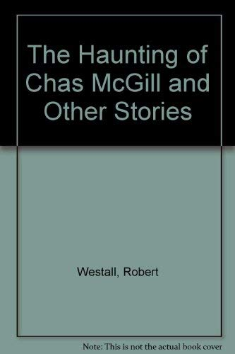 """""""The Haunting of Chas Mcgill"""" and Other Stories By Robert Westall"""