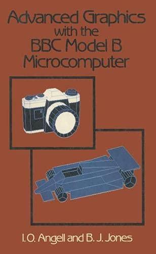 Advanced Graphics with the B. B. C. Model B Microcomputer By Ian O. Angell