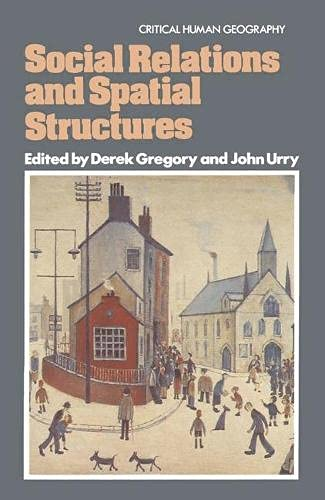 Social Relations and Spatial Structures By Derek Gregory