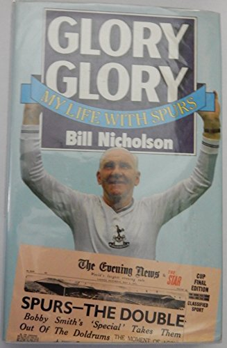 Glory Glory,Life With Spurs: My Life with Spurs By Bill Nicholson