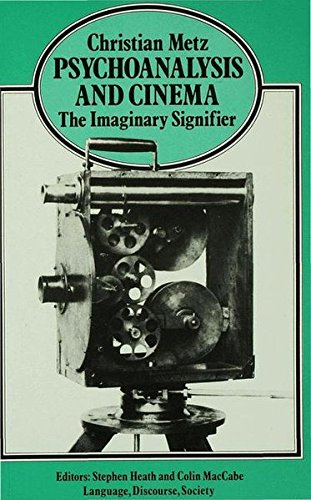 Psychoanalysis and Cinema: the Imaginary Signifier (Language, Discourse, Society) By Christian Metz