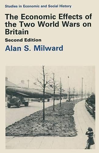 The Economic Effects of the Two World Wars on Britain By Alan S. Milward