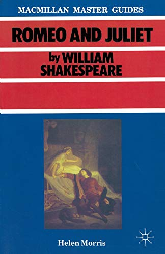 Shakespeare: Romeo and Juliet By Helen Morris