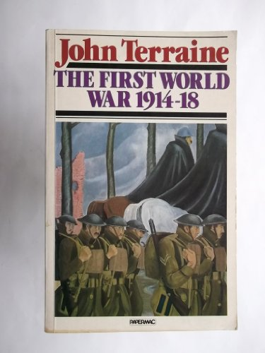The First World War, 1914-18 By John Terraine