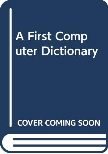 A First Computer Dictionary By Brian Samways