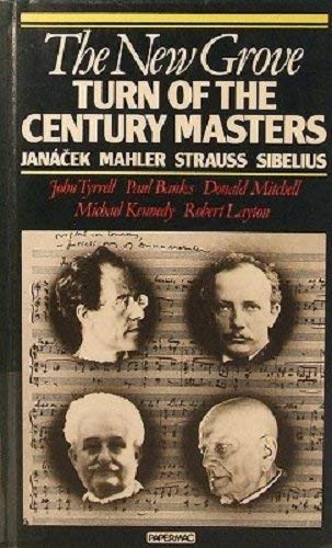 The New Grove Turn of the Century Masters: Janacek, Mahler, Strauss, Sibelius (The New Grove Composer Biography) By John Tyrrell