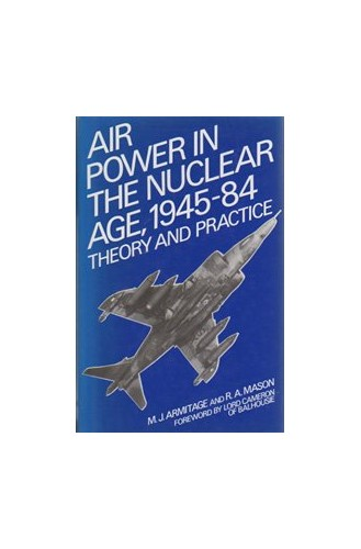 Air Power in the Nuclear Age, 1945-85 By M. J. Armitage