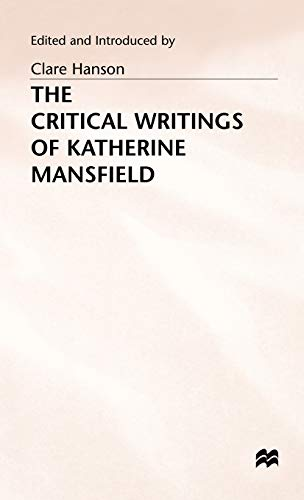 The Critical Writings of Katherine Mansfield By Edited by C. Hanson