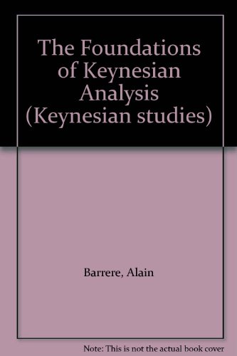 The Foundations of Keynesian Analysis by Alain Barrere